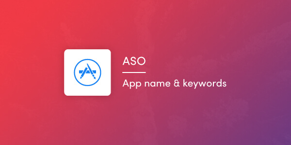 App Store Optimization (ASO): App Name And Keywords